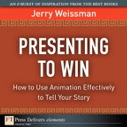 Book Presenting to Win: How to Use Animation Effectively to Tell Your Story by Jerry Weissman