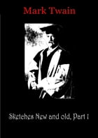 Sketches New And Old, Part 1 by Mark Twain