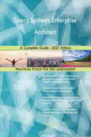 Sparx Systems Enterprise Architect A Complete Guide - 2021 Edition by Gerardus Blokdyk