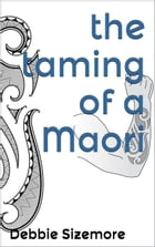 The Taming of a Maori by Debbie Sizemore