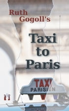 Ruth Gogoll's Taxi to Paris by Ruth Gogoll