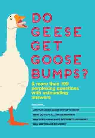 Do Geese Get Goose Bumps?: & More Than 199 Perplexing Questions with Astounding Answers by Bathroom Readers' Institute