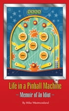 Life In a Pinball Machine by Mike Westmoreland