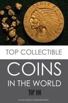 Top Collectible Coins in the World: Top 100 by alex trostanetskiy