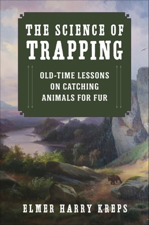 The Science of Trapping Old-Time Lessons on Catching Animals for Fur