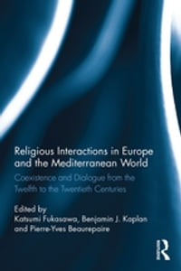 Religious Interactions in Europe and the Mediterranean World: Coexistence and Dialogue from the…