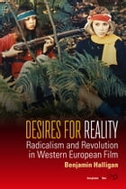 Desires for Reality: Radicalism and Revolution in Western European Film by Benjamin Halligan