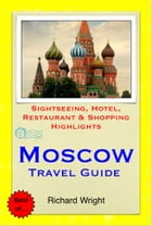 Moscow, Russia Travel Guide - Sightseeing, Hotel, Restaurant & Shopping Highlights (Illustrated) by Richard Wright