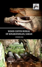 Inaugural Archaeology Series: Wood Coffin Burial of Kinabatangan, Sabah by Stephen Chia