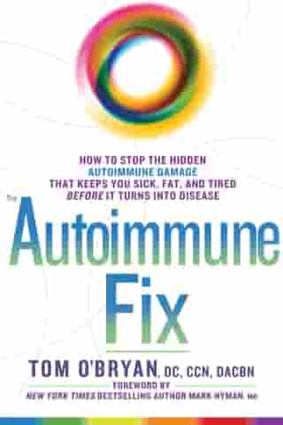 The Autoimmune Fix: How to Stop the Hidden Autoimmune Damage That Keeps You Sick, Fat, and Tired Before It Turns Into Disease by Tom O'Bryan