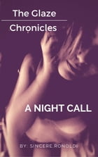 A Night Call: The Glaze Chronicles by Sincere Ronoldi