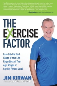 The eXercise Factor: Ease Into the Best Shape of Your Life Regardless of Your Age, Weight or…
