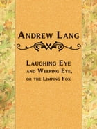 Laughing Eye and Weeping Eye, or the Limping Fox by Andrew Lang