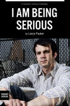 I Am Being Serious by Lance Pauker