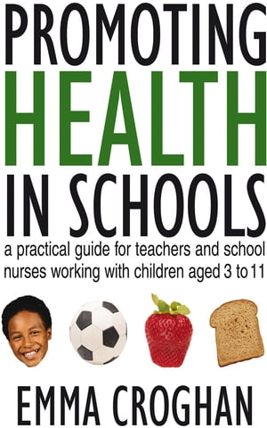 Promoting Health in Schools A Practical Guide for Teachers & School Nurses Working with Children Aged 3 to 11