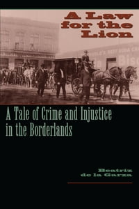 A Law for the Lion: A Tale of Crime and Injustice in the Borderlands