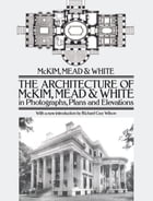 The Architecture of McKim, Mead & White in Photographs, Plans and Elevations by McKim, Mead & White