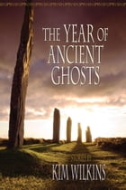 The Year of Ancient Ghosts by Kim Wilkins