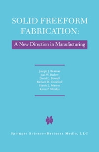 Solid Freeform Fabrication: A New Direction in Manufacturing: with Research and Applications in…