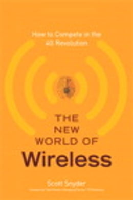 Book The New World of Wireless: How to Compete in the 4G Revolution by Scott T. Snyder