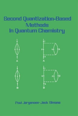 Book Second Quantization-Based Methods in Quantum Chemistry by Joergensen, Poul