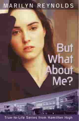 But What About Me?: True-to-Life Series from Hamilton High, #5