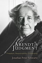 Arendt's Judgment: Freedom, Responsibility, Citizenship by Jonathan Peter Schwartz