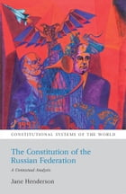 The Constitution of the Russian Federation: A Contextual Analysis by Jane Henderson