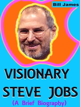Book Visionary Steve Jobs (A Brief Biography) by Bill James