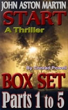 Box Set: Parts 1 to 5 of Start (Detective John Aston Martin Start Thriller Series, Book 1) by Conrad Powell