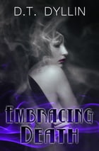 Embracing Death (The Death Trilogy #2) by D.T. Dyllin