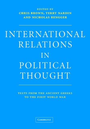 International Relations in Political Thought Texts from the Ancient Greeks to the First World War