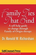 Family Ties That Bind: A self-help guide to change through Family of Origin therapy by Dr. Ronald W. Richardson
