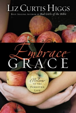 Book Embrace Grace: Welcome to the Forgiven Life by Liz Curtis Higgs
