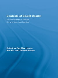 Contexts of Social Capital: Social Networks in Markets, Communities and Families