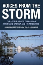 Voices from the Storm: The People of New Orleans on Hurricane Katrina and Its Aftermath by Lola Vollen