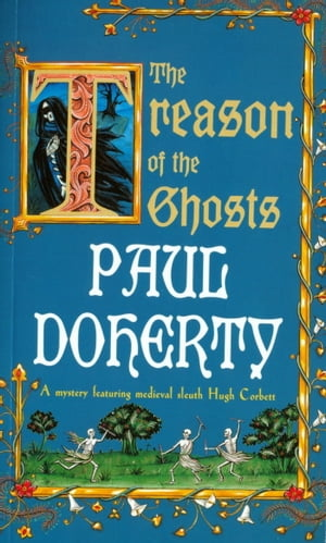 The Treason of the Ghosts (Hugh Corbett Mysteries, Book 12): A serial killer stalks the pages of this spellbinding medieval mystery by Paul Doherty