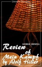 Review of Mein Kampf by Adolf Hitler (George Orwell) (Literary Thoughts Edition) by George Orwell