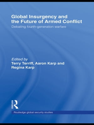 Global Insurgency and the Future of Armed Conflict Debating Fourth-Generation Warfare