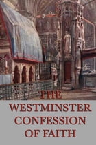 The Westminster Confessions of Faith by Anonymous