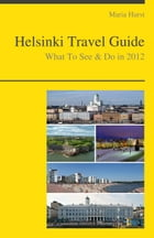 Helsinki, Finland Travel Guide - What To See & Do by Maria Hurst