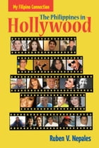 My Filipino Connection: The Philippines in Hollywood by Ruben Nepales