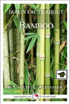 14 Fun Facts About Bamboo: Educational Version by Caitlind L. Alexander