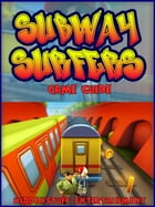 Subway Surfers: The Unofficial Strategies, Tricks and Tips for Subway Surfers by HIDDENSTUFF ENTERTAINMENT