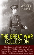 H. C. McNeile - The Great War Collection: No Man's Land, Mufti, Word of Honour, John Walters, Sergeant Michael Cassidy, The Human Touch, The Finger of by H. C. McNeile