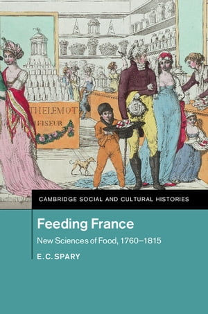 Feeding France New Sciences of Food,  1760?1815