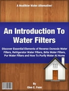 An Introduction To Water Filters by Glen C. Fenn