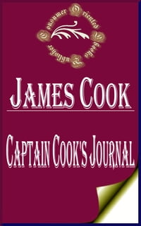 Captain Cook's Journal (Illustrated): During His First Voyage Round the World