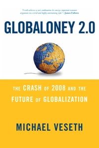 Globaloney 2.0: The Crash of 2008 and the Future of Globalization