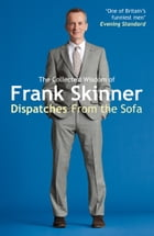 Dispatches From the Sofa: The Collected Wisdom of Frank Skinner